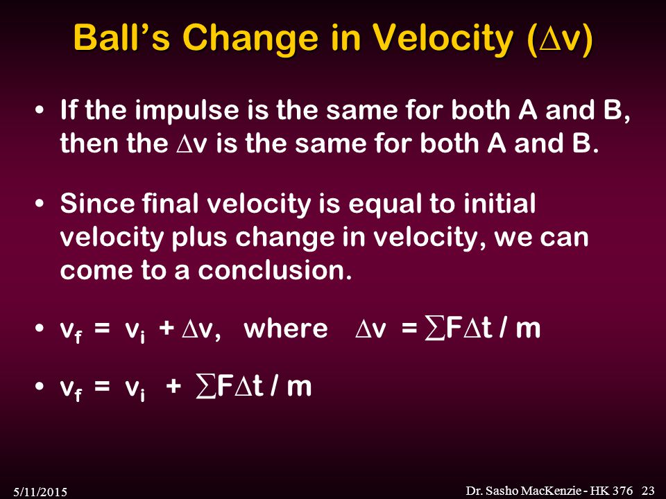 Ball's Change in Velocity (v)