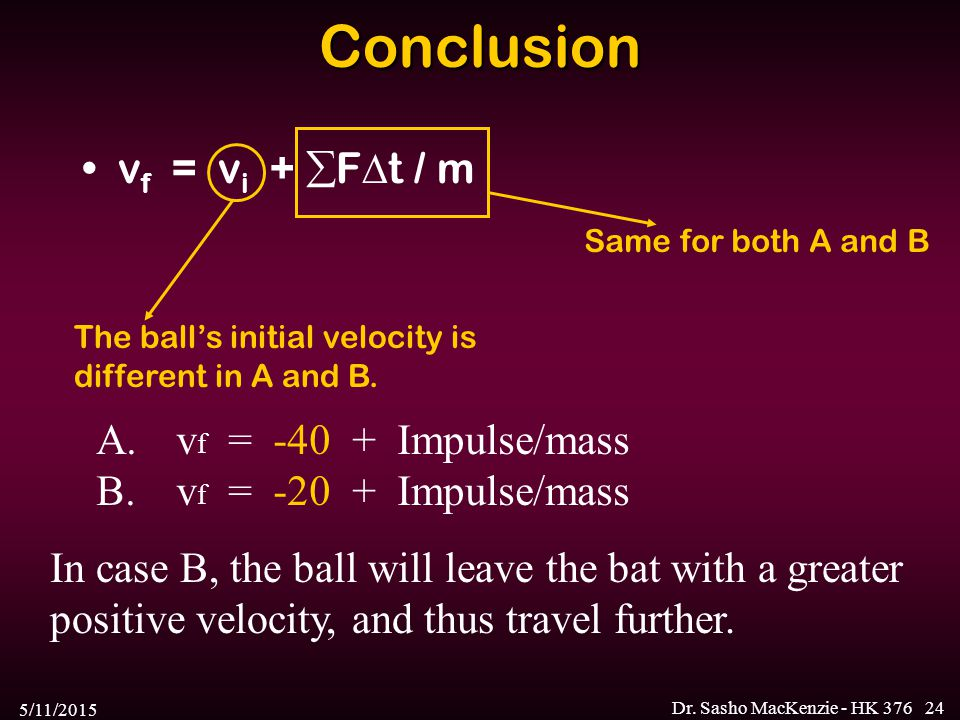 Conclusion vf = vi + Ft / m vf = -40 + Impulse/mass