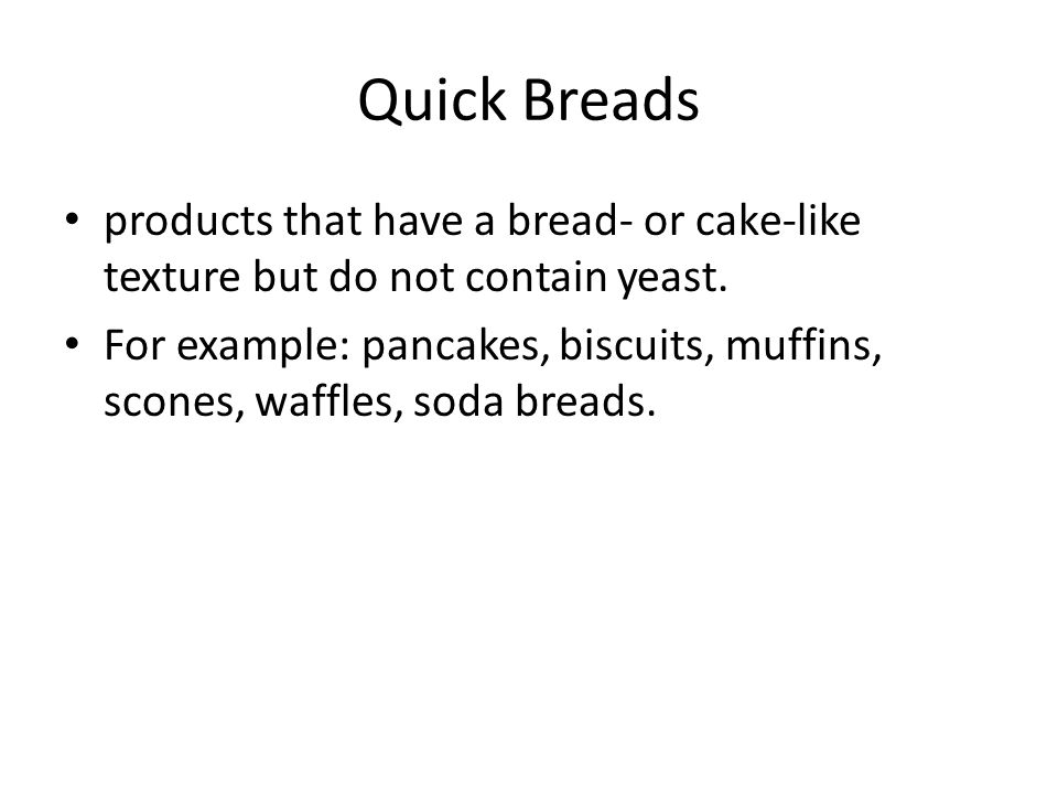 Quick Breads products that have a bread- or cake-like texture but do not contain yeast.