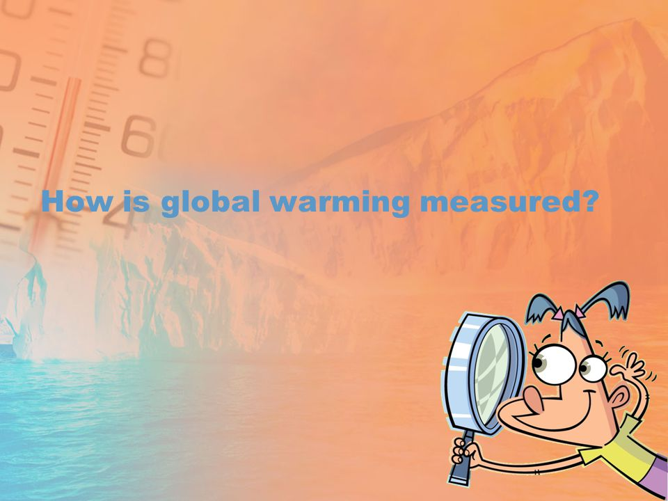 How is global warming measured