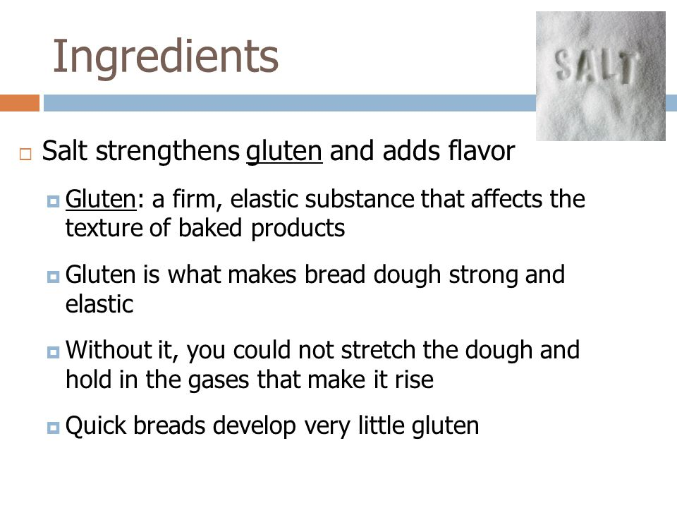 Ingredients Salt strengthens gluten and adds flavor