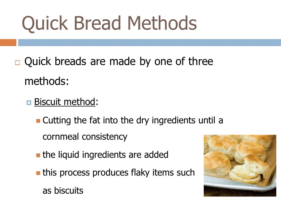 Quick Bread Methods Quick breads are made by one of three methods:
