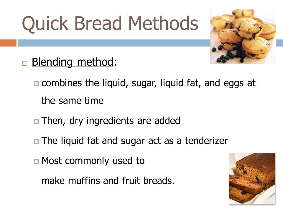 Quick Bread Methods Blending method: