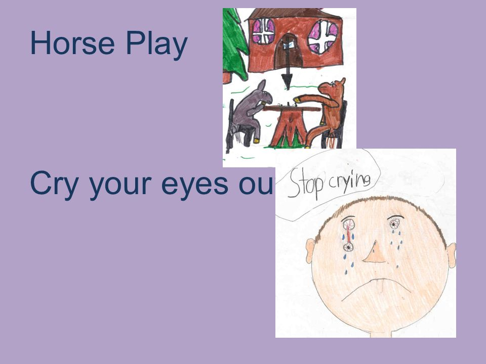 Horse Play Cry your eyes out
