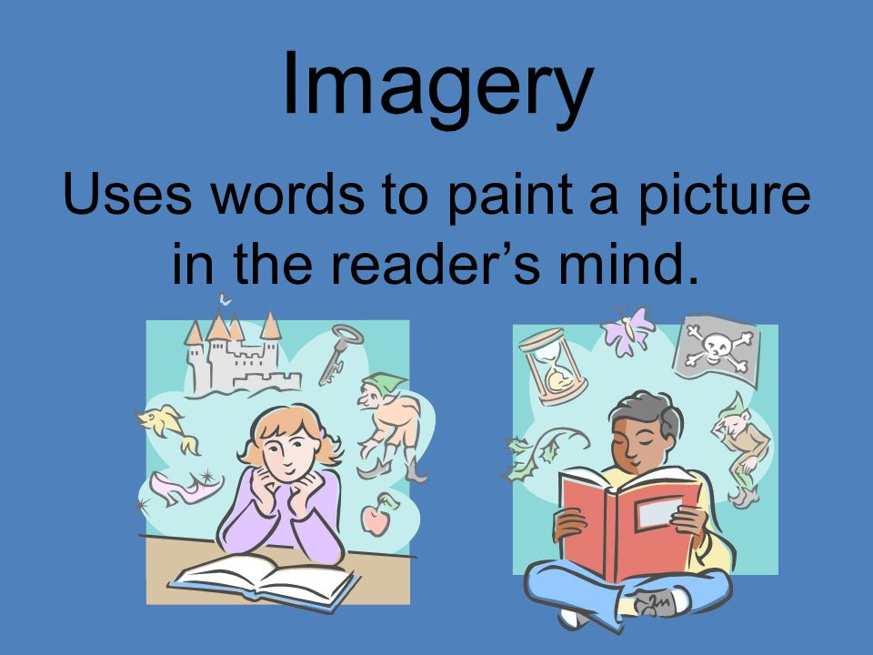 Uses words to paint a picture in the reader's mind.