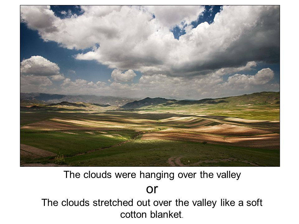 or The clouds were hanging over the valley