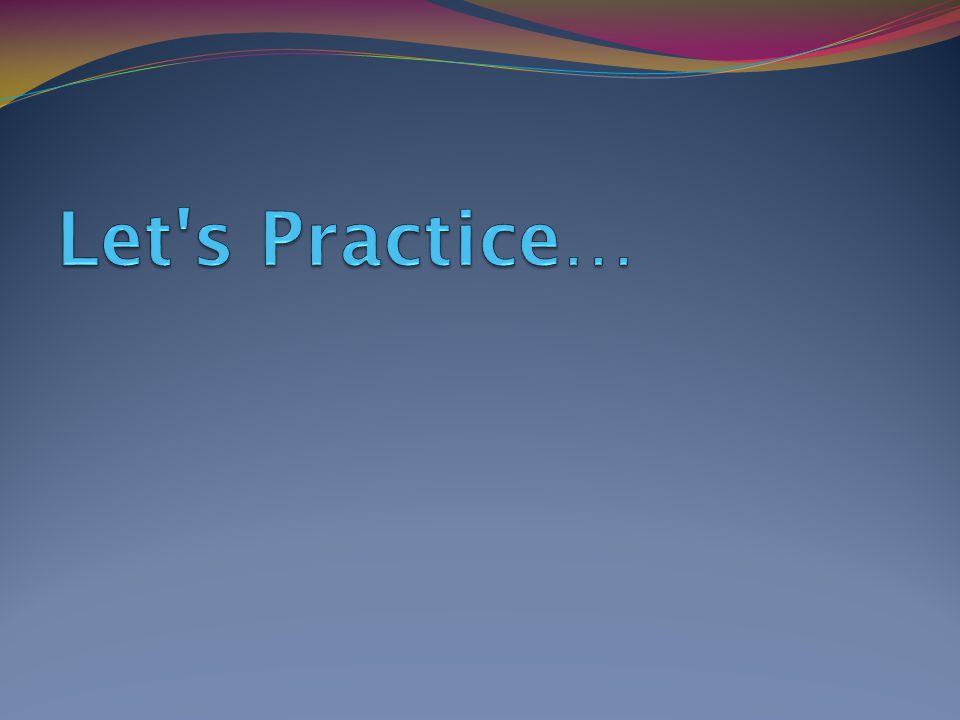 Let s Practice…