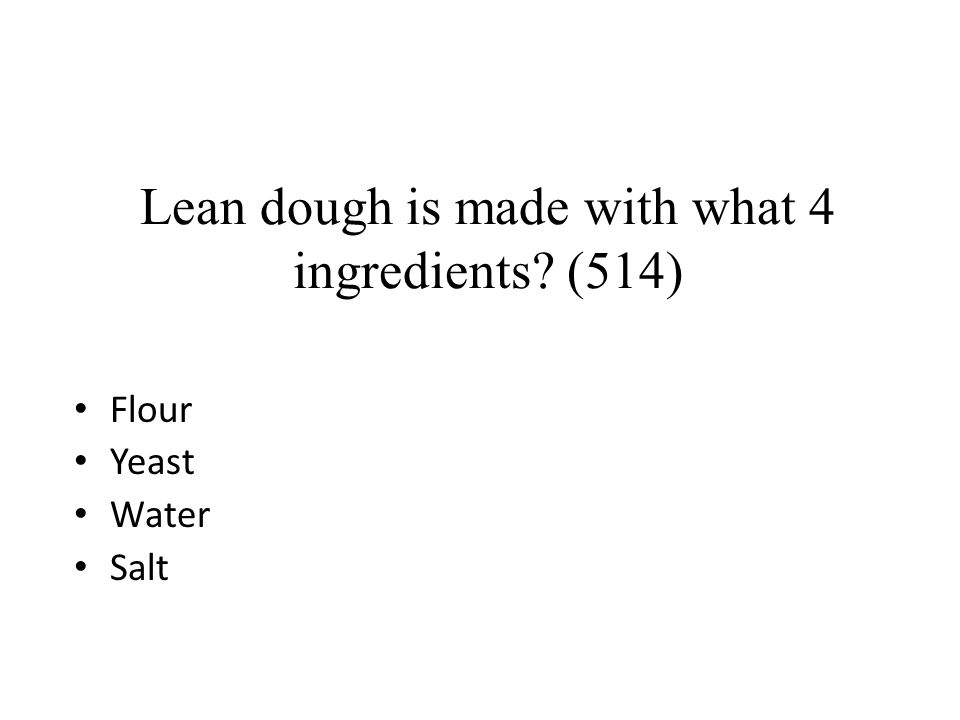 Lean dough is made with what 4 ingredients (514)