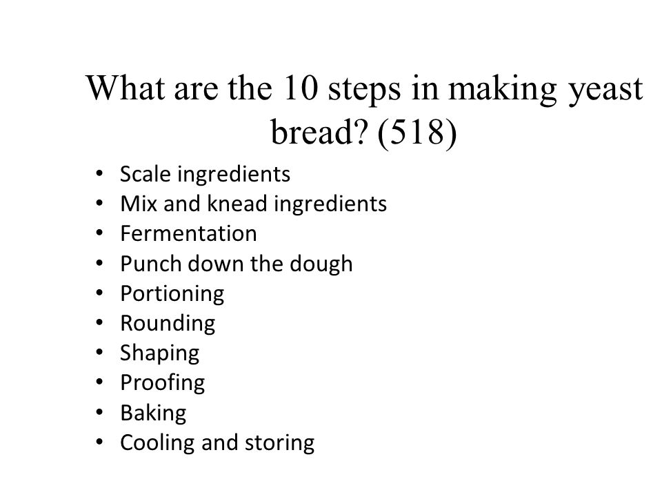 What are the 10 steps in making yeast bread (518)