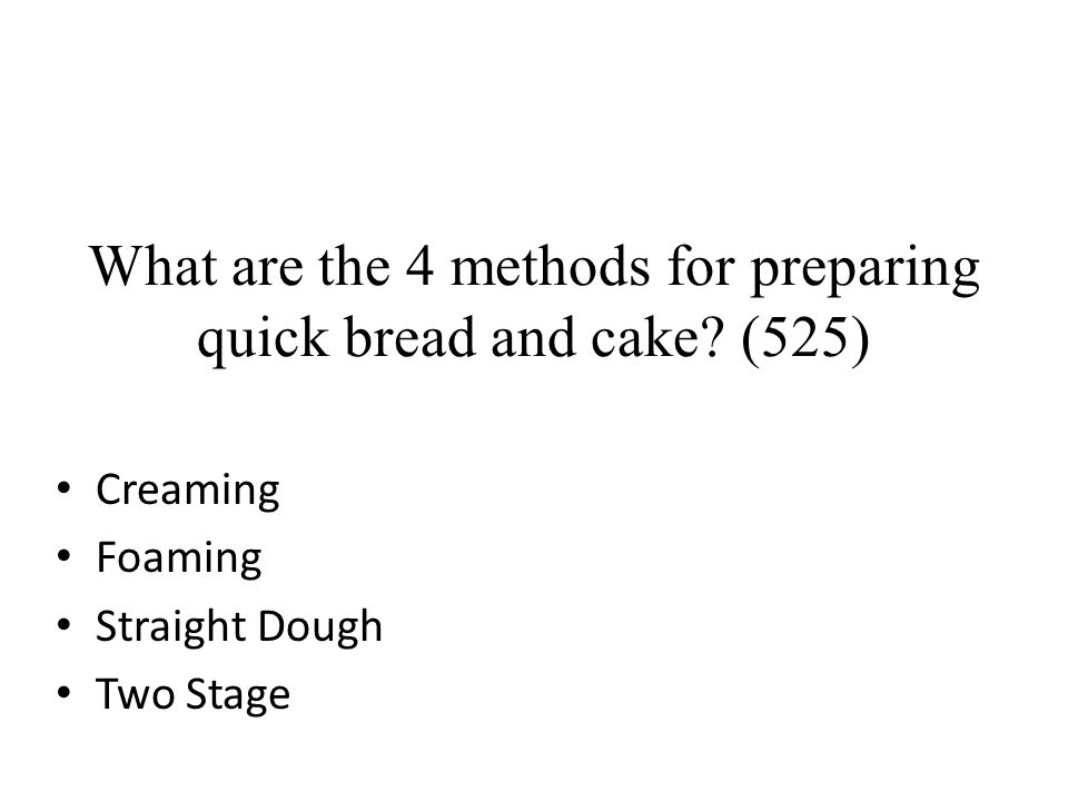 What are the 4 methods for preparing quick bread and cake (525)