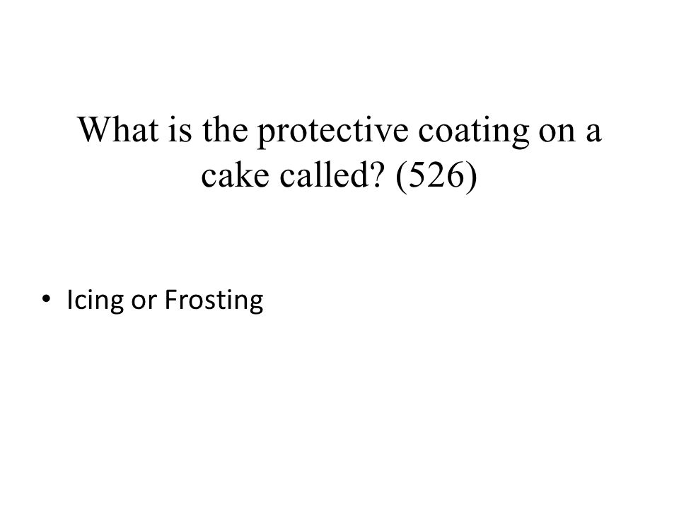 What is the protective coating on a cake called (526)