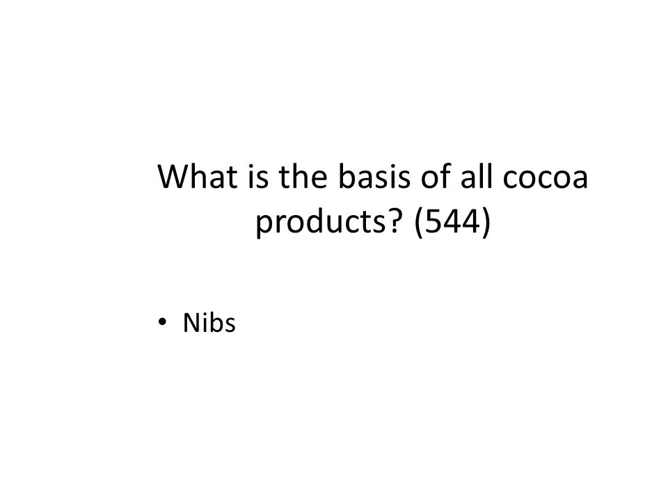 What is the basis of all cocoa products (544)