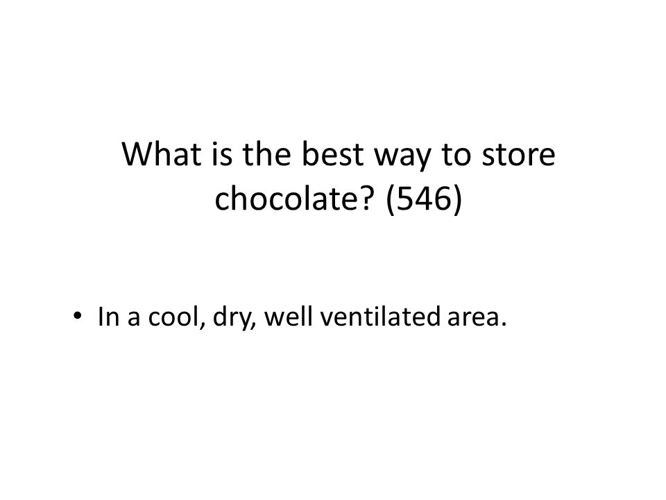 What is the best way to store chocolate (546)
