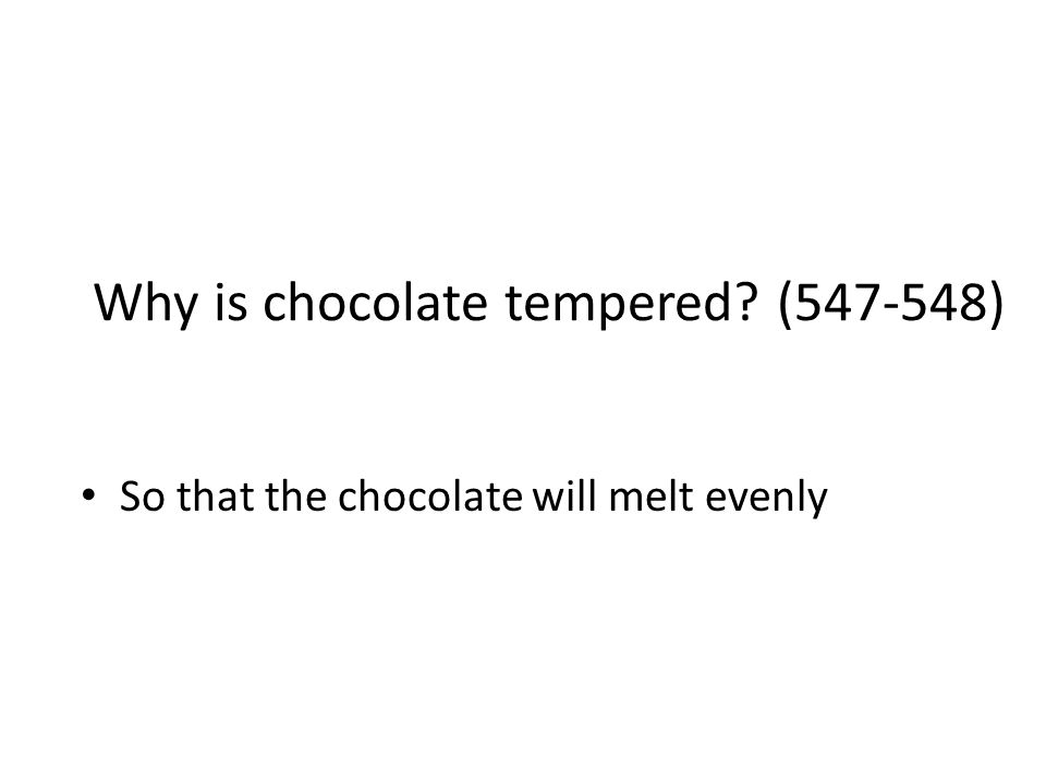 Why is chocolate tempered (547-548)