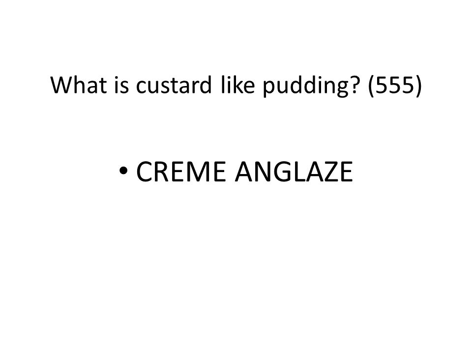What is custard like pudding (555)