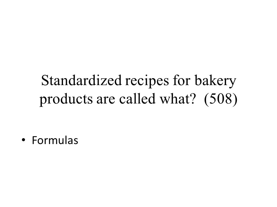 Standardized recipes for bakery products are called what (508)