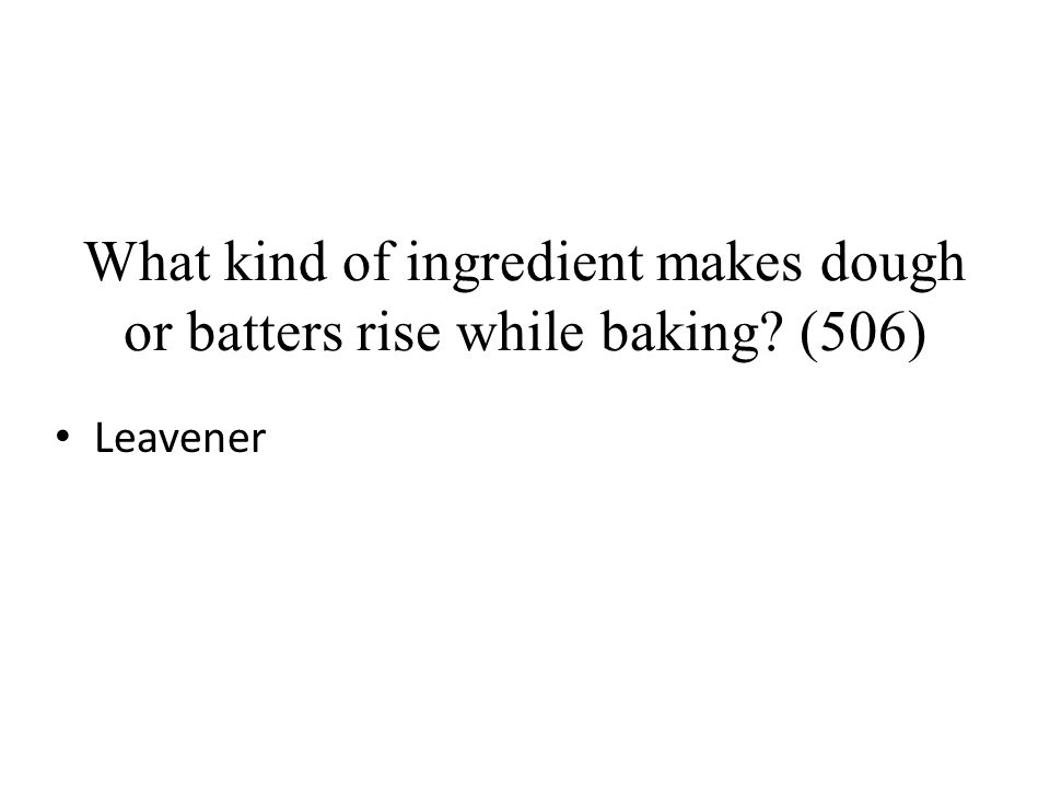 What kind of ingredient makes dough or batters rise while baking (506)