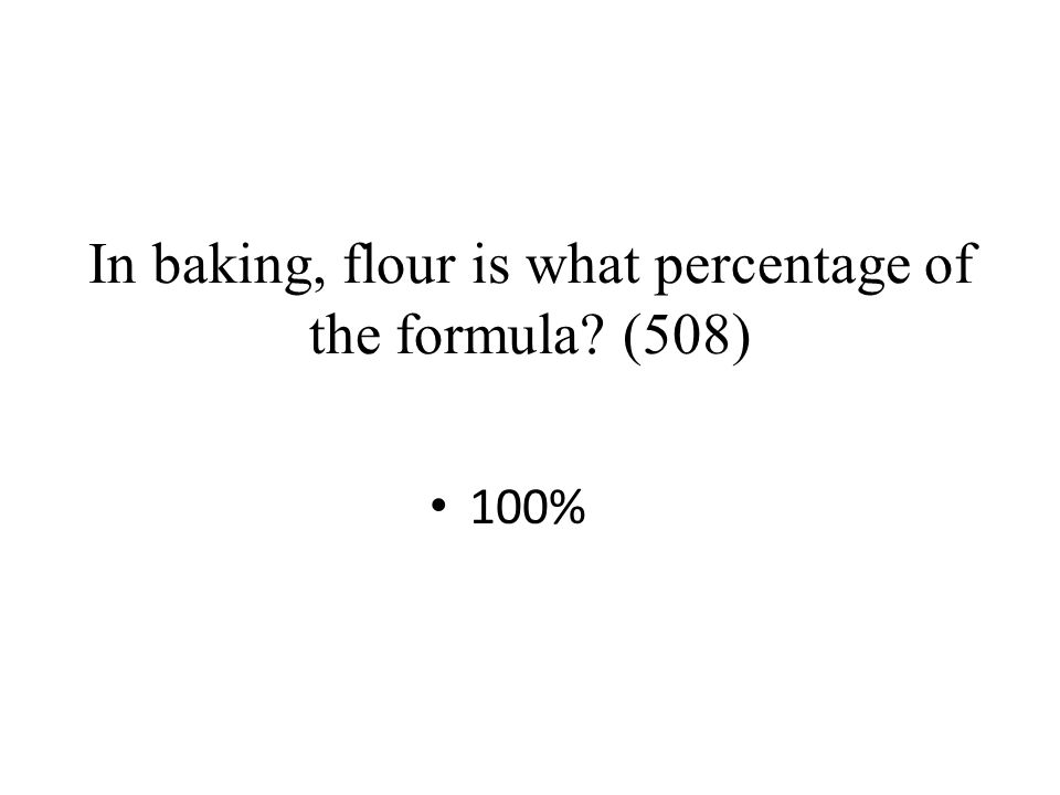 In baking, flour is what percentage of the formula (508)