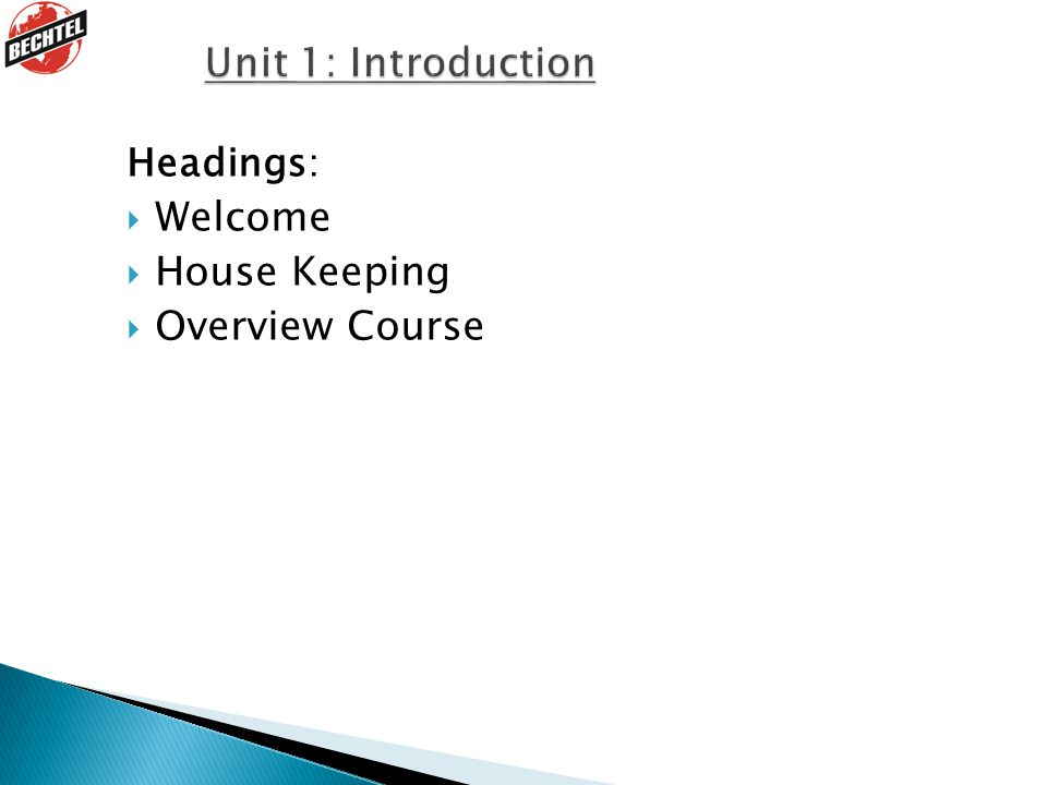 Unit 1: Introduction Welcome House Keeping Overview Course Headings: