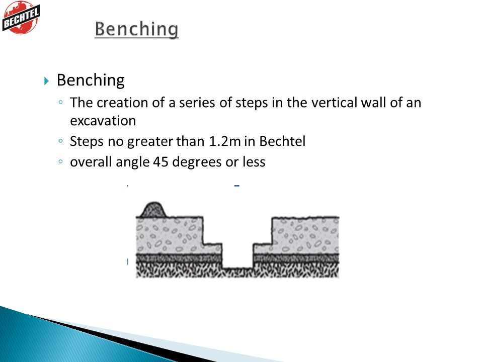 Benching Benching. The creation of a series of steps in the vertical wall of an excavation. Steps no greater than 1.2m in Bechtel.