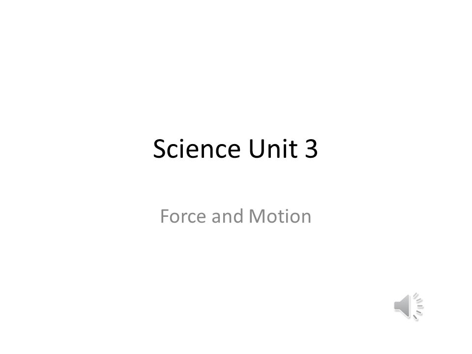 Science Unit 3 Force and Motion