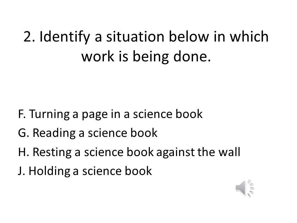 2. Identify a situation below in which work is being done.