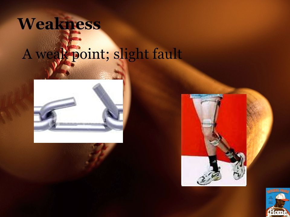 Weakness A weak point; slight fault
