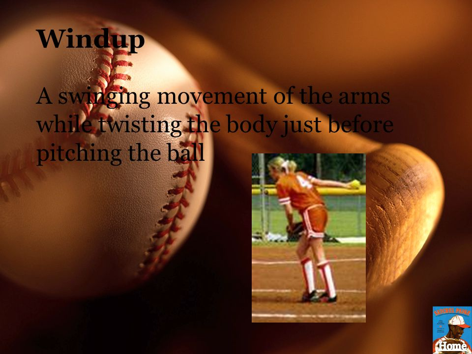 Windup A swinging movement of the arms while twisting the body just before pitching the ball