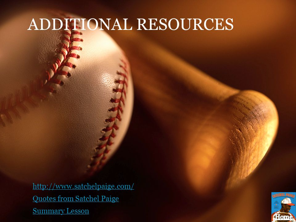 ADDITIONAL RESOURCES http://www.satchelpaige.com/