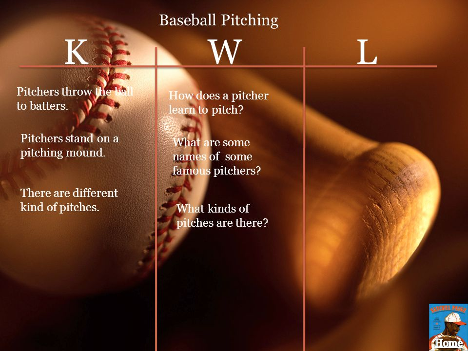 K W L Baseball Pitching Pitchers throw the ball to batters.
