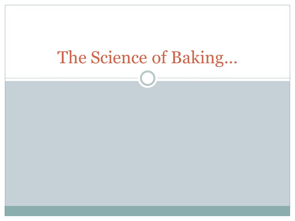 The Science of Baking…