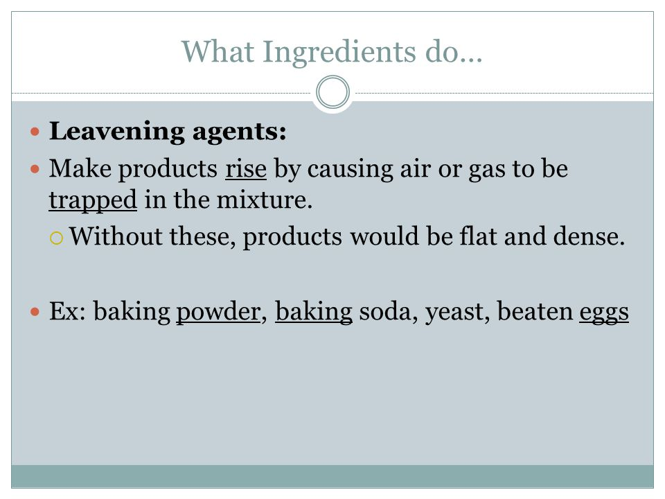 What Ingredients do… Leavening agents: