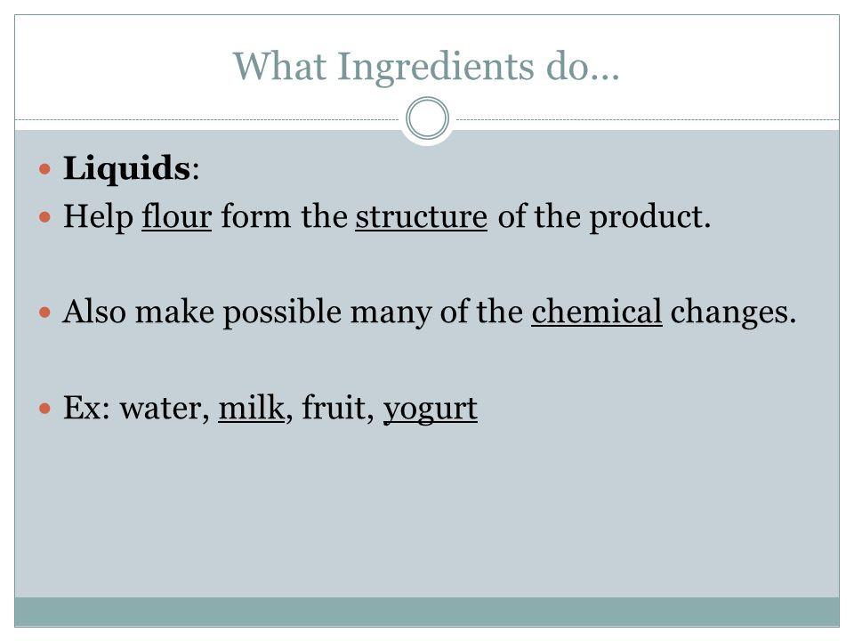 What Ingredients do… Liquids: