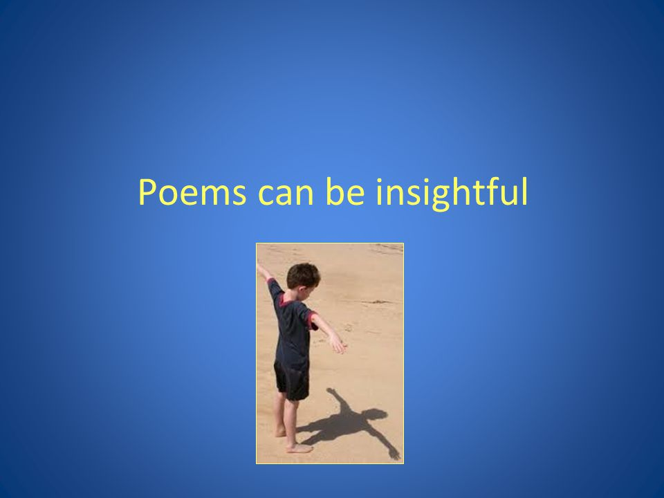 Poems can be insightful