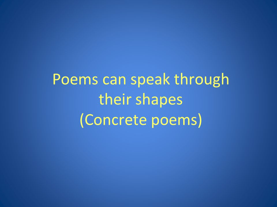 Poems can speak through their shapes (Concrete poems)