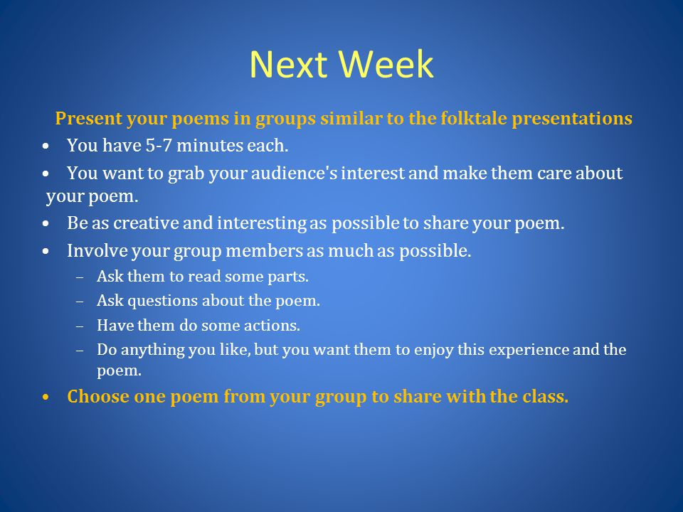 Next Week Present your poems in groups similar to the folktale presentations. You have 5-7 minutes each.