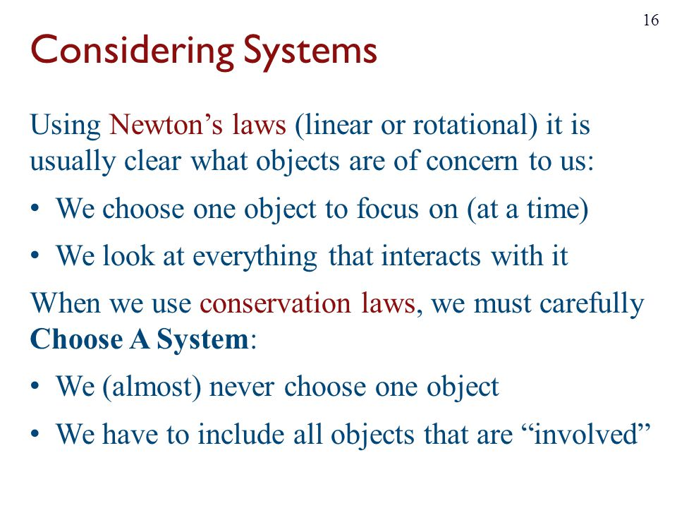 Considering Systems Using Newton's laws (linear or rotational) it is usually clear what objects are of concern to us: