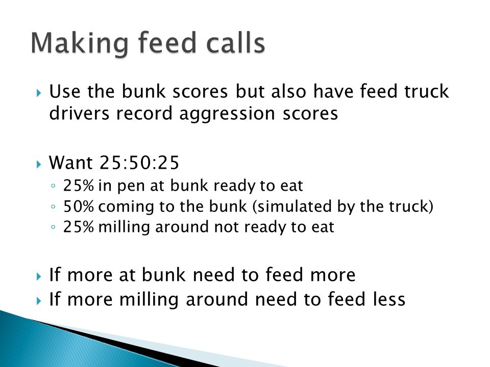 Making feed calls Use the bunk scores but also have feed truck drivers record aggression scores. Want 25:50:25.