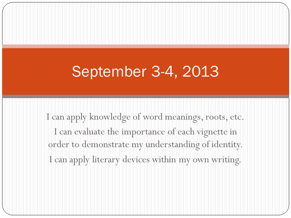 September 3-4, 2013 I can apply knowledge of word meanings, roots, etc.
