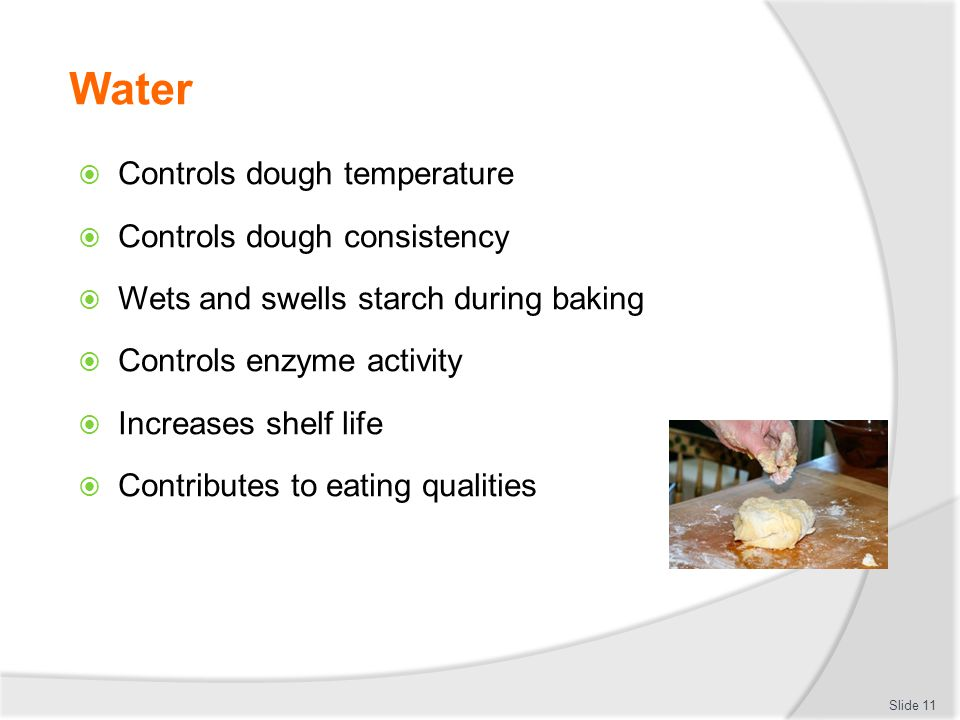 Water Controls dough temperature Controls dough consistency