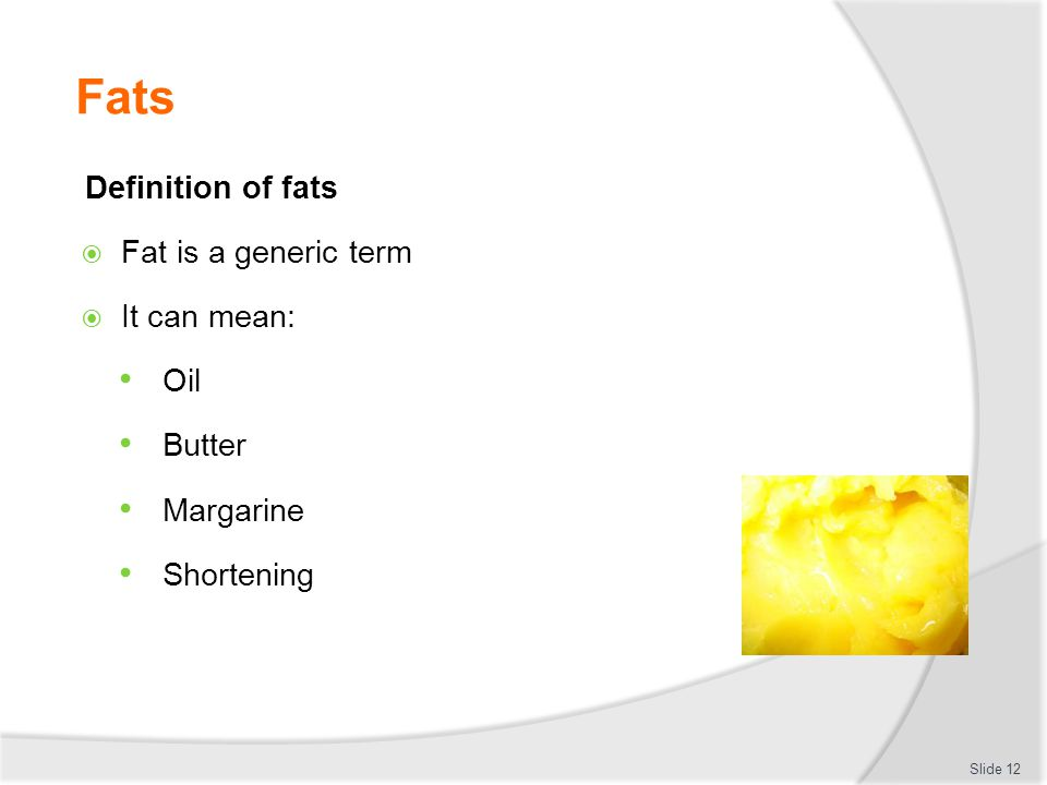 Fats Definition of fats Fat is a generic term It can mean: Oil Butter