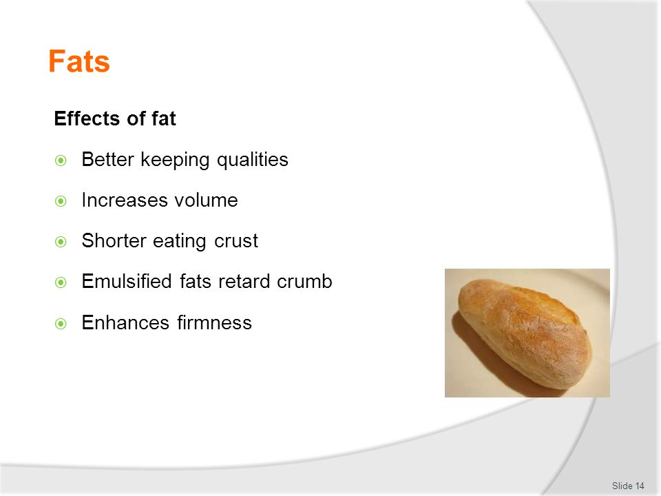 Fats Effects of fat Better keeping qualities Increases volume