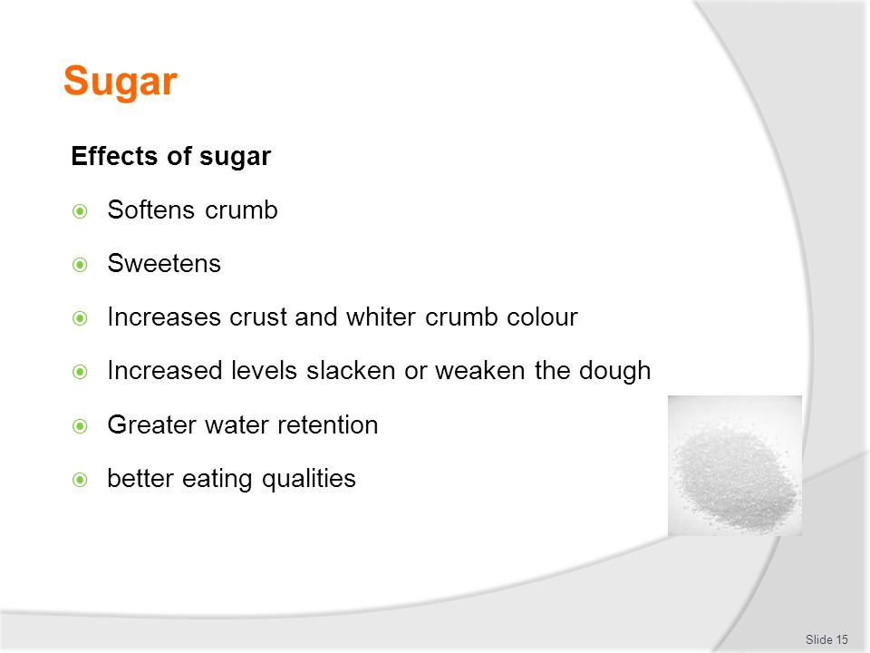 Sugar Effects of sugar Softens crumb Sweetens