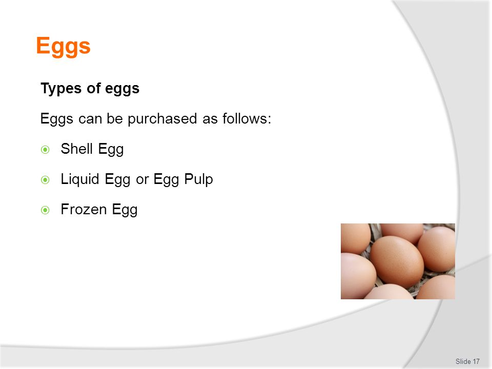 Eggs Types of eggs Eggs can be purchased as follows: Shell Egg