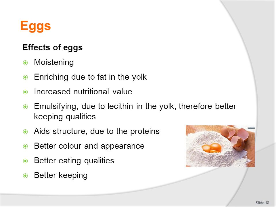 Eggs Effects of eggs Moistening Enriching due to fat in the yolk