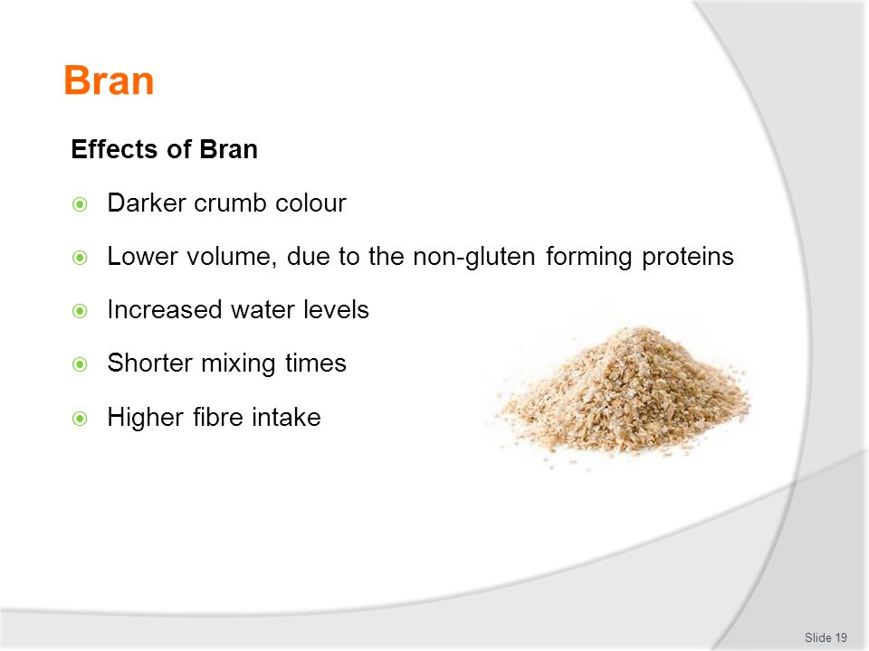 Bran Effects of Bran Darker crumb colour