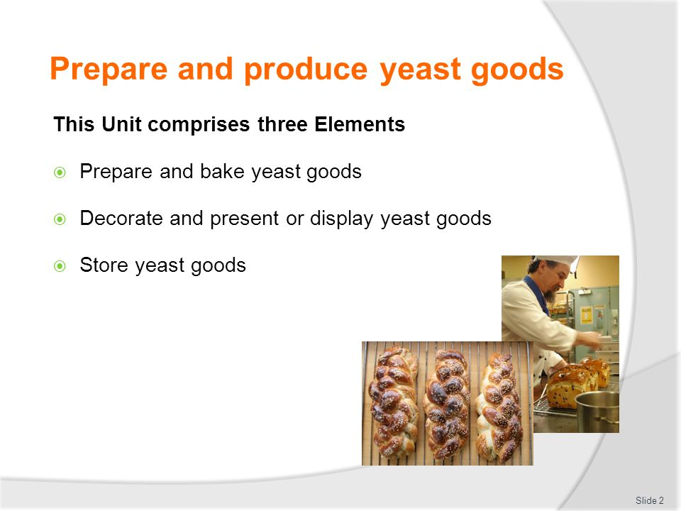 Prepare and produce yeast goods