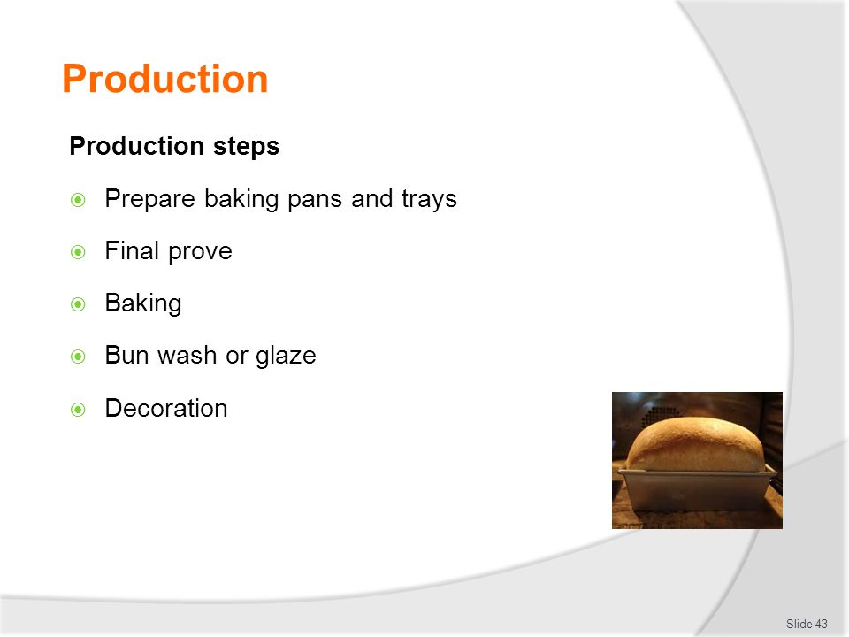 Production Production steps Prepare baking pans and trays Final prove