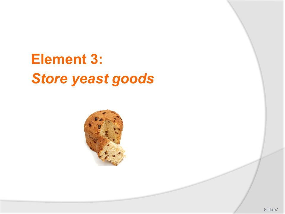 Element 3: Store yeast goods Introduce topic.