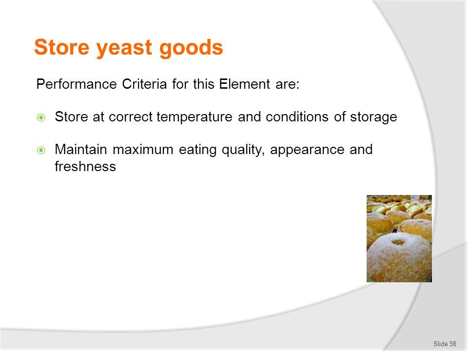 Store yeast goods Performance Criteria for this Element are: